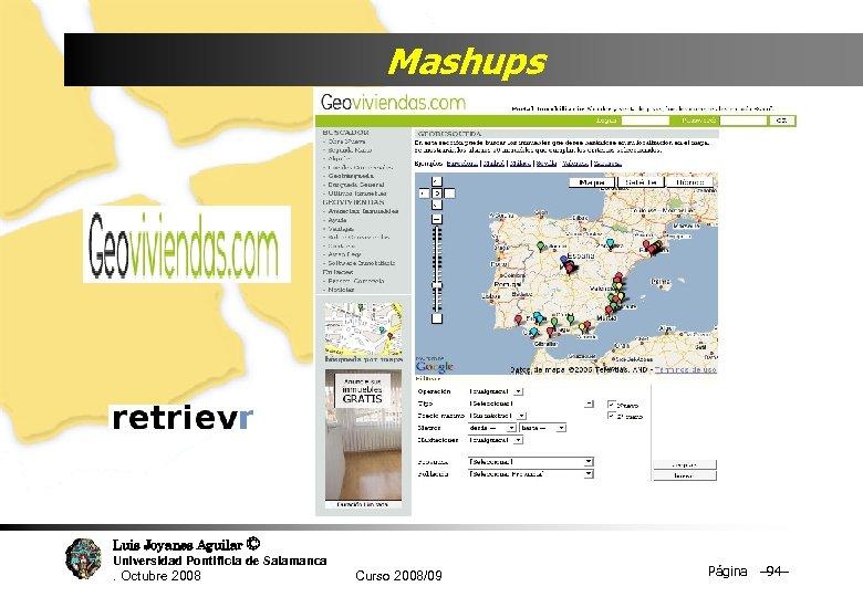 Mashups Luis Joyanes Aguilar © Universidad Pontificia de Salamanca. Octubre 2008 Curso 2008/09 Página