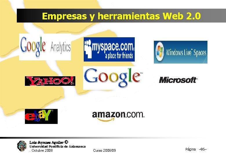 Empresas y herramientas Web 2. 0 Luis Joyanes Aguilar © Universidad Pontificia de Salamanca.