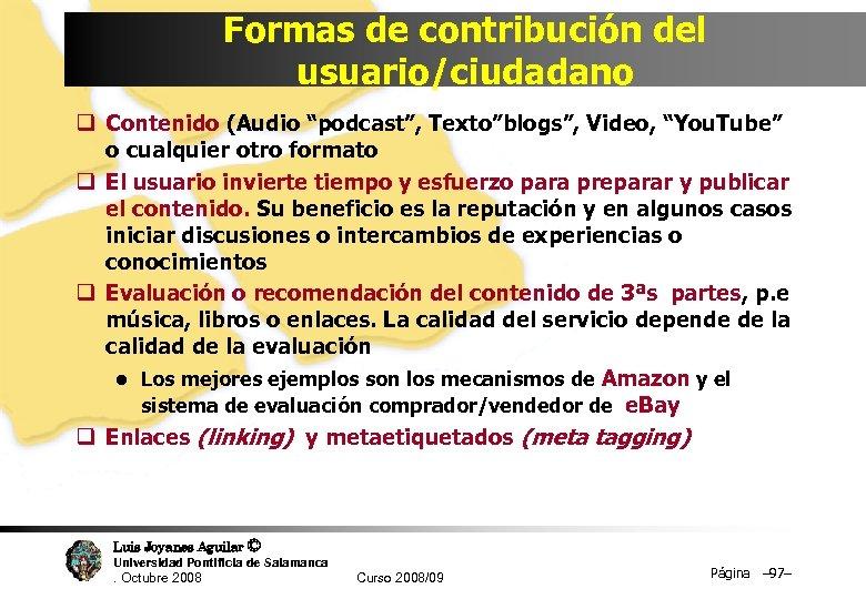 "Formas de contribución del usuario/ciudadano q Contenido (Audio ""podcast"", Texto""blogs"", Video, ""You. Tube"" o"