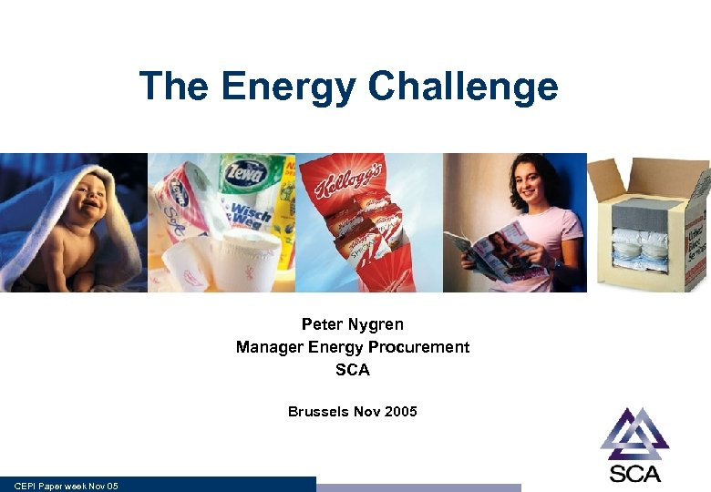 The Energy Challenge Peter Nygren Manager Energy Procurement SCA Brussels Nov 2005 CEPI Paper