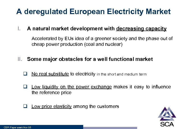 A deregulated European Electricity Market I. A natural market development with decreasing capacity Accelerated