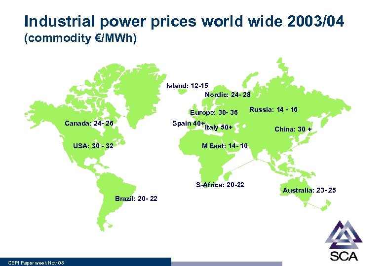 Industrial power prices world wide 2003/04 (commodity €/MWh) Island: 12 -15 Nordic: 24 -