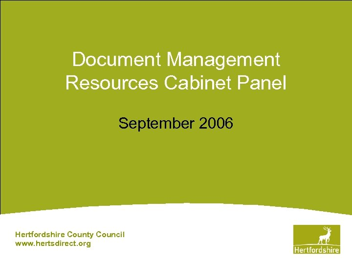 Document Management Resources Cabinet Panel September 2006 Hertfordshire County Council www. hertsdirect. org