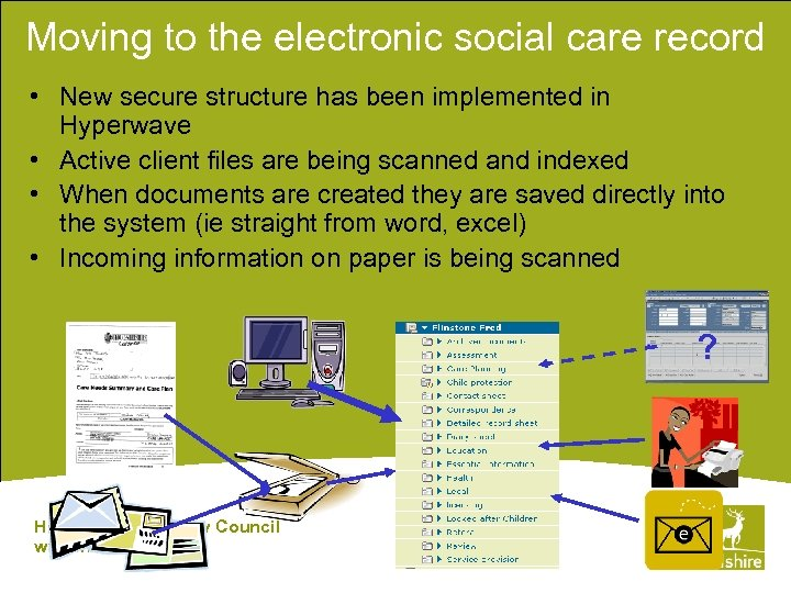 Moving to the electronic social care record • New secure structure has been implemented