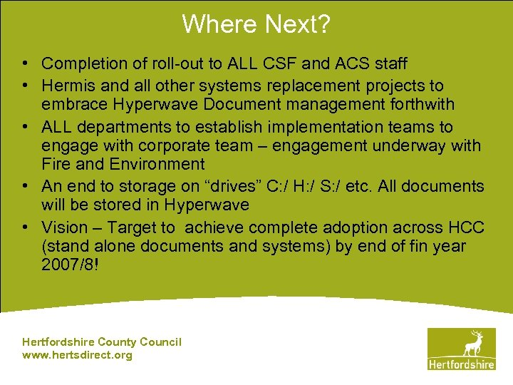 Where Next? • Completion of roll-out to ALL CSF and ACS staff • Hermis