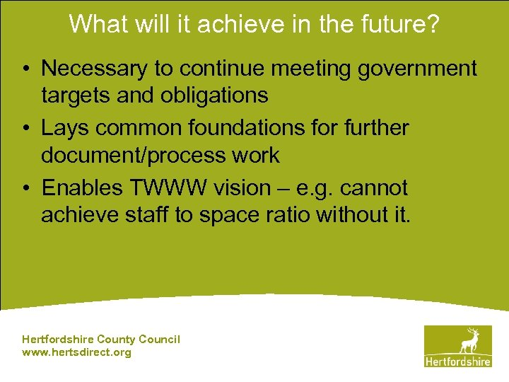 What will it achieve in the future? • Necessary to continue meeting government targets