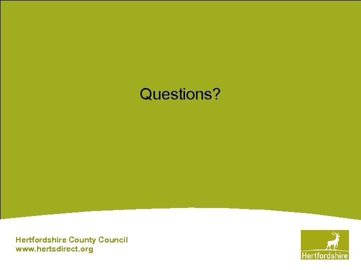 Questions? Hertfordshire County Council www. hertsdirect. org
