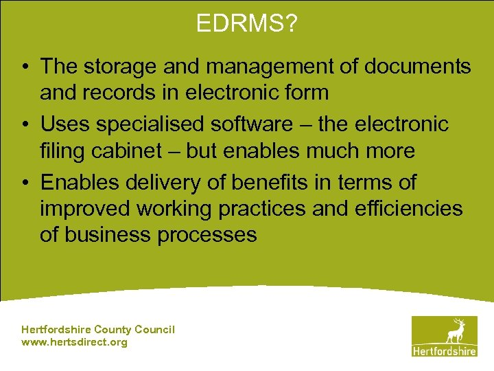 EDRMS? • The storage and management of documents and records in electronic form •