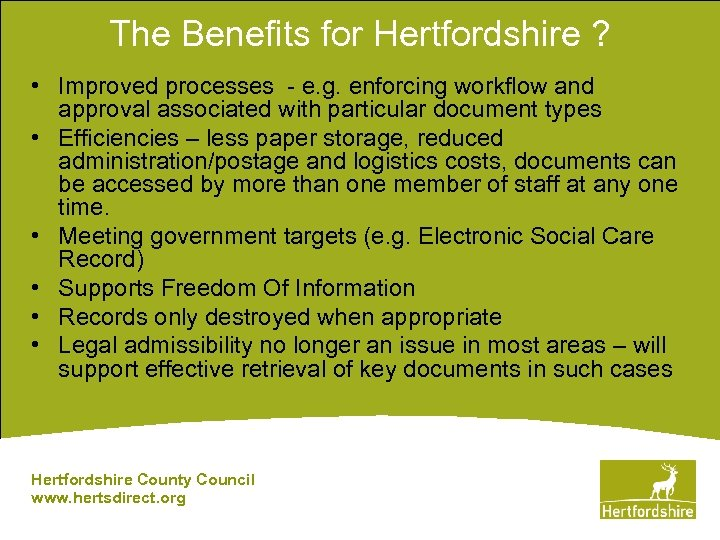 The Benefits for Hertfordshire ? • Improved processes - e. g. enforcing workflow and