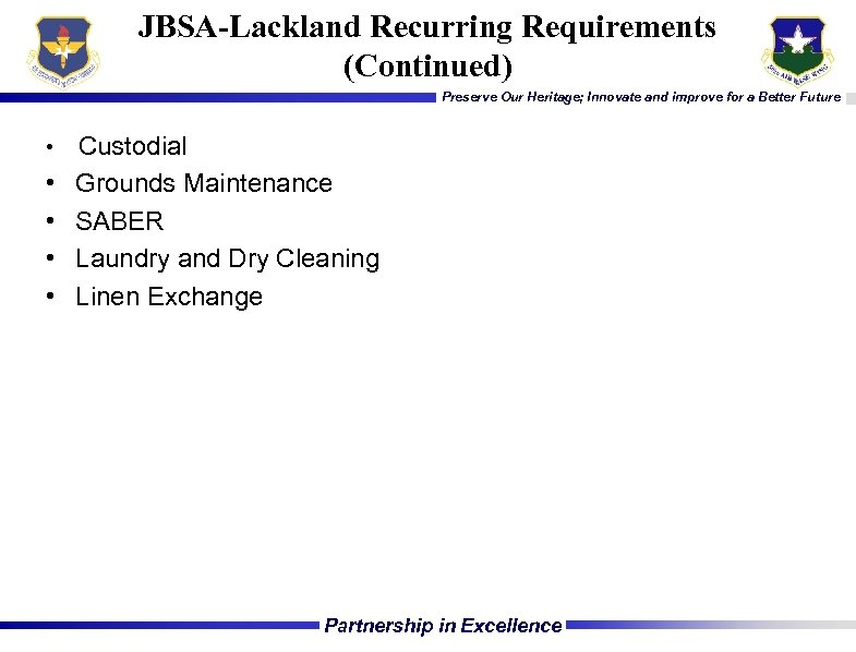 JBSA-Lackland Recurring Requirements (Continued) Preserve Our Heritage; Innovate and improve for a Better Future
