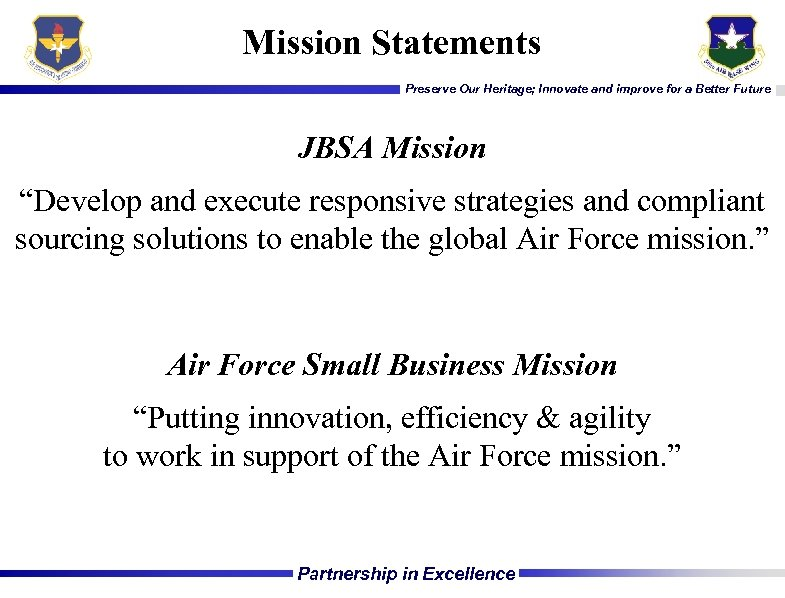 Mission Statements Preserve Our Heritage; Innovate and improve for a Better Future JBSA Mission