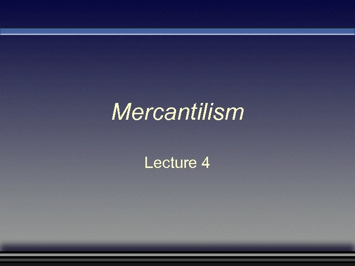 Mercantilism Lecture 4