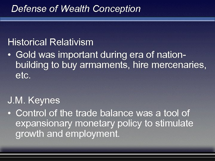 Defense of Wealth Conception Historical Relativism • Gold was important during era of nationbuilding