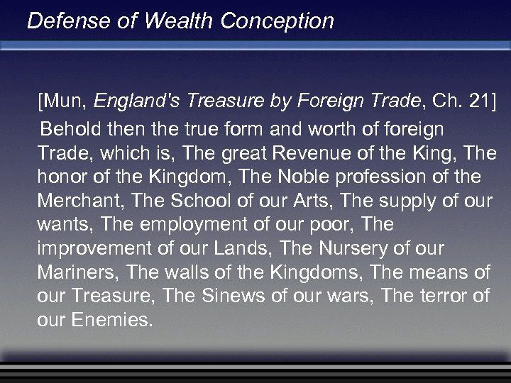 Defense of Wealth Conception [Mun, England's Treasure by Foreign Trade, Ch. 21] Behold then