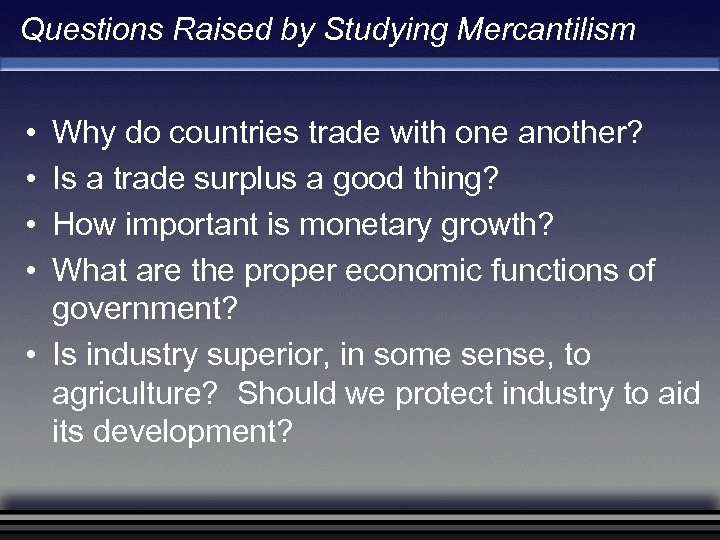 Questions Raised by Studying Mercantilism Why do countries trade with one another? Is a