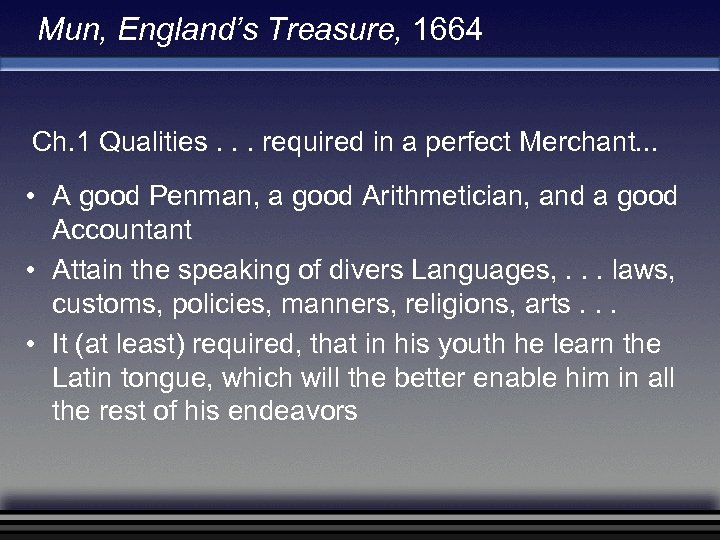Mun, England's Treasure, 1664 Ch. 1 Qualities. . . required in a perfect Merchant.