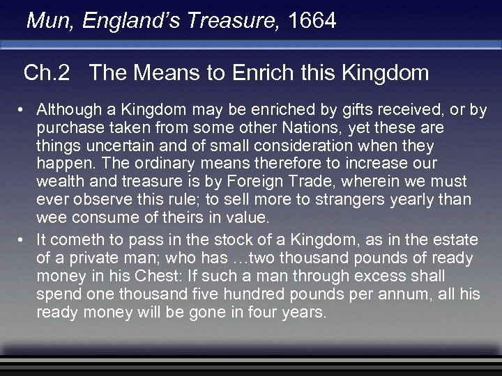 Mun, England's Treasure, 1664 Ch. 2 The Means to Enrich this Kingdom • Although