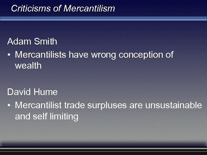 Criticisms of Mercantilism Adam Smith • Mercantilists have wrong conception of wealth David Hume