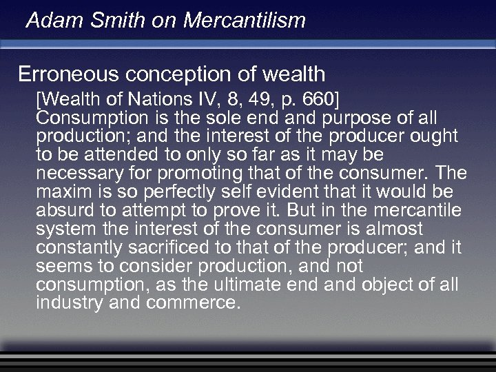 Adam Smith on Mercantilism Erroneous conception of wealth [Wealth of Nations IV, 8, 49,