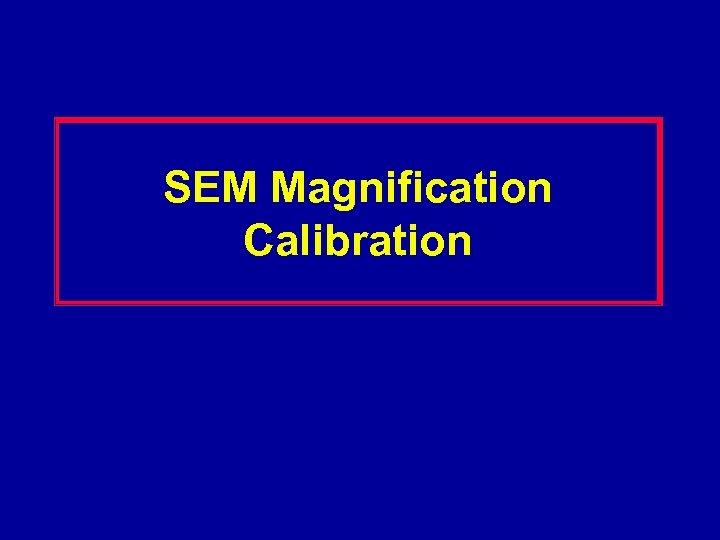 SEM Magnification Calibration