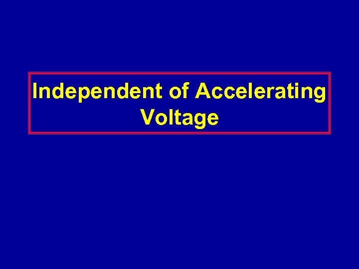 Independent of Accelerating Voltage