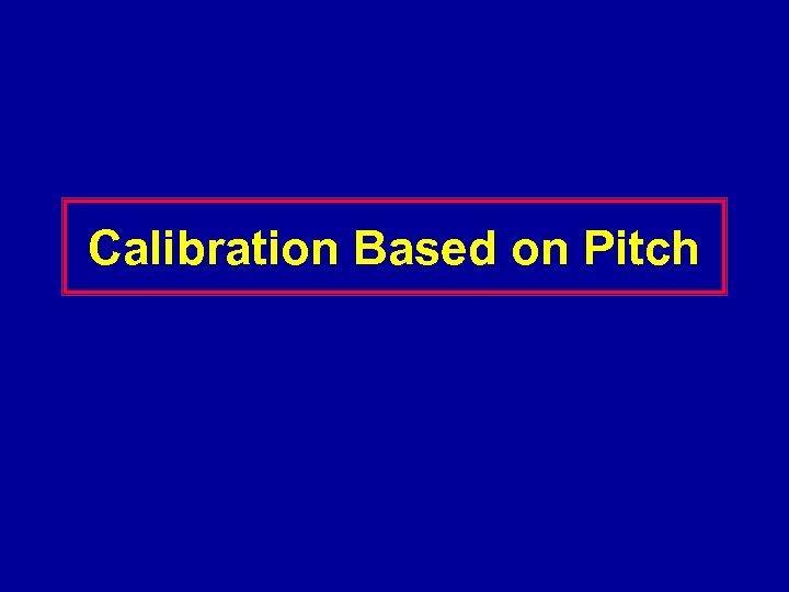 Calibration Based on Pitch