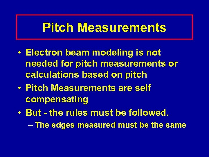 Pitch Measurements • Electron beam modeling is not needed for pitch measurements or calculations