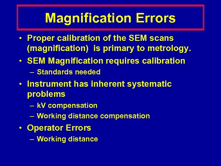 Magnification Errors • Proper calibration of the SEM scans (magnification) is primary to metrology.