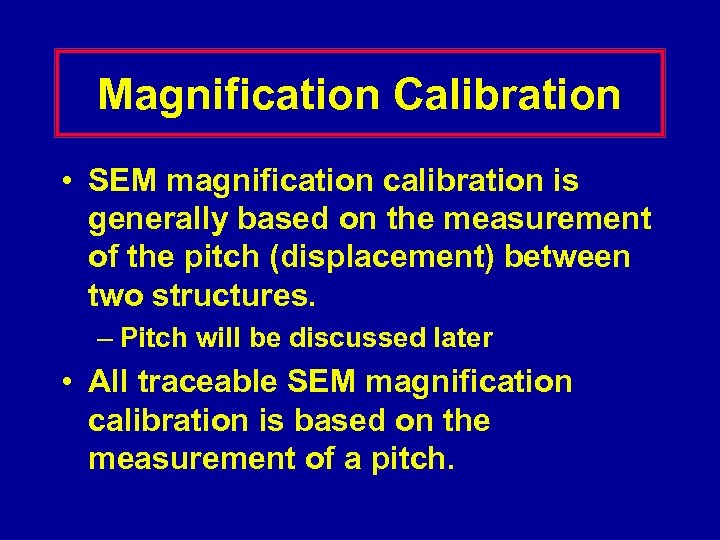 Magnification Calibration • SEM magnification calibration is generally based on the measurement of the