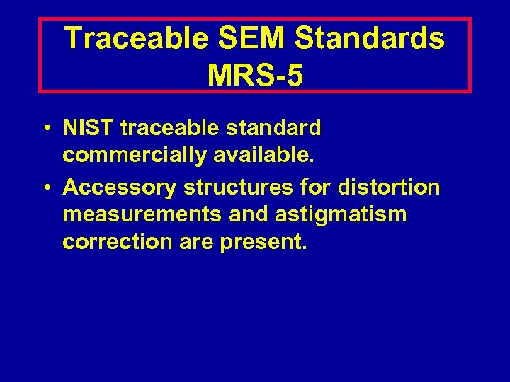 Traceable SEM Standards MRS-5 • NIST traceable standard commercially available. • Accessory structures for
