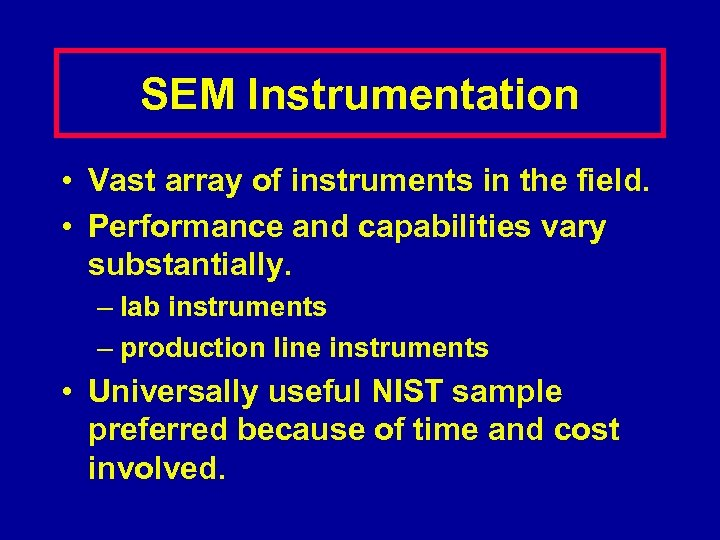SEM Instrumentation • Vast array of instruments in the field. • Performance and capabilities