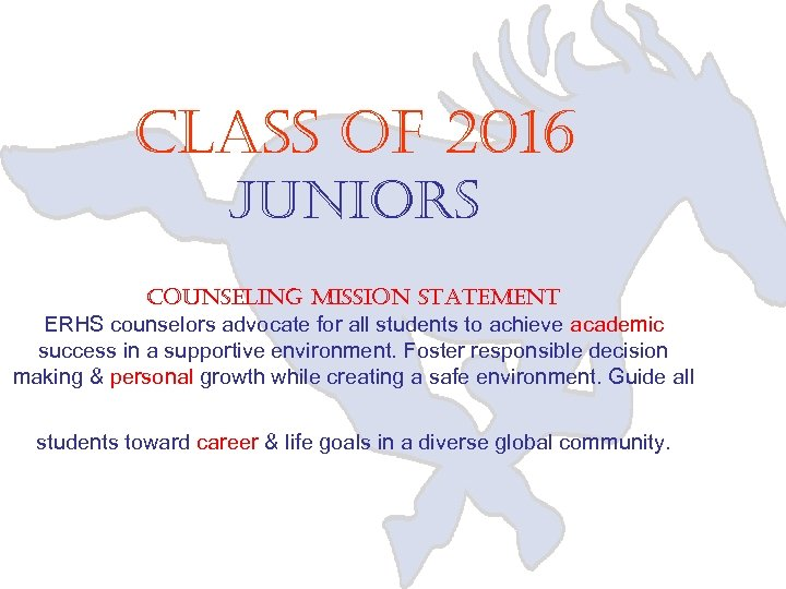 Class of 2016 Juniors Counseling mission statement ERHS counselors advocate for all students to