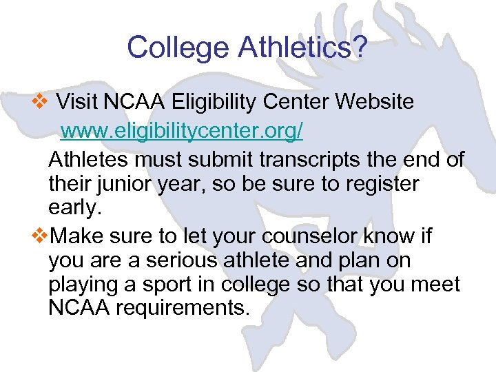 College Athletics? v Visit NCAA Eligibility Center Website www. eligibilitycenter. org/ Athletes must submit