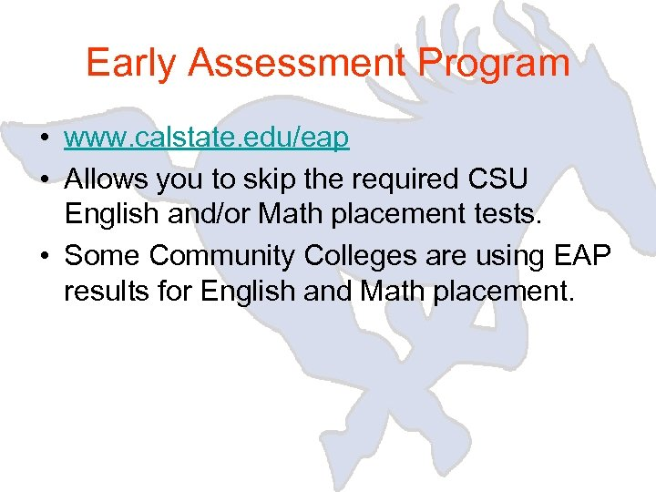 Early Assessment Program • www. calstate. edu/eap • Allows you to skip the required