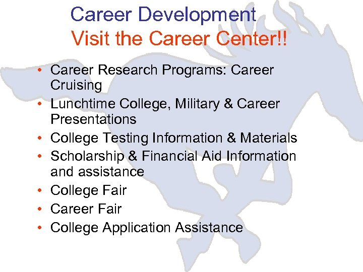 Career Development Visit the Career Center!! • Career Research Programs: Career Cruising • Lunchtime