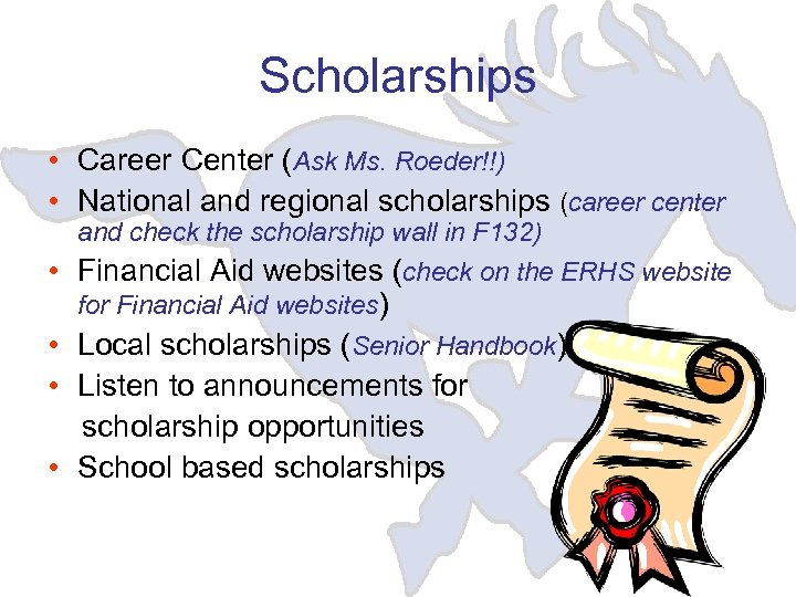 Scholarships • Career Center (Ask Ms. Roeder!!) • National and regional scholarships (career center