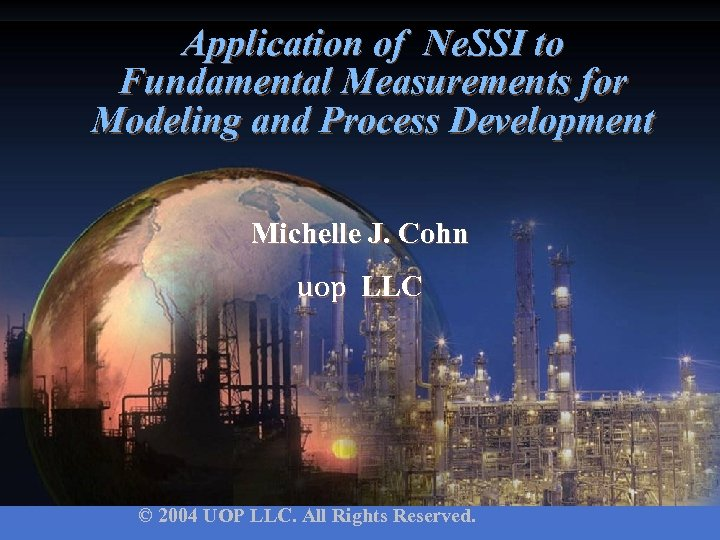 Application of Ne. SSI to Fundamental Measurements for Modeling and Process Development Michelle J.