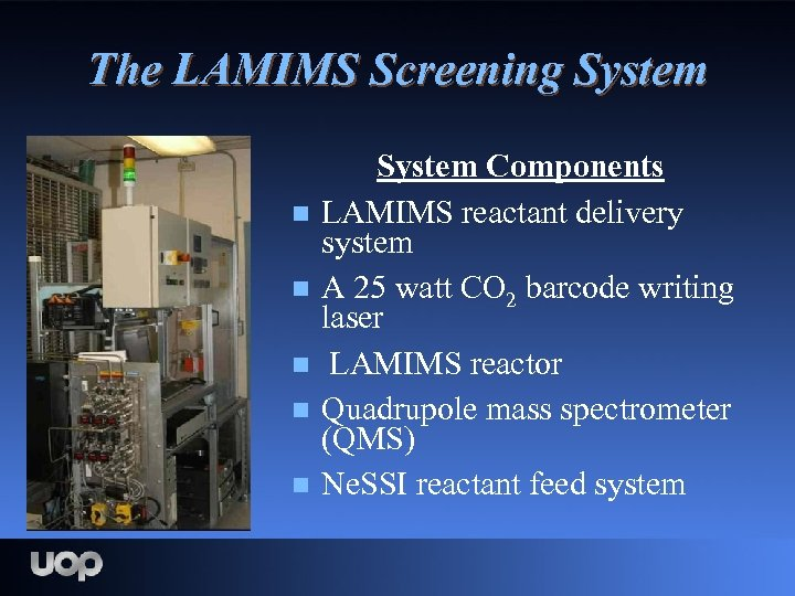 The LAMIMS Screening System n n n System Components LAMIMS reactant delivery system A