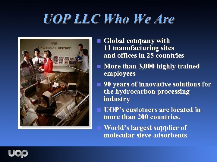 UOP LLC Who We Are n n n Global company with 11 manufacturing sites