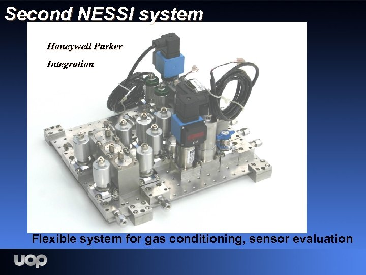 Second NESSI system Honeywell Parker Integration Flexible system for gas conditioning, sensor evaluation