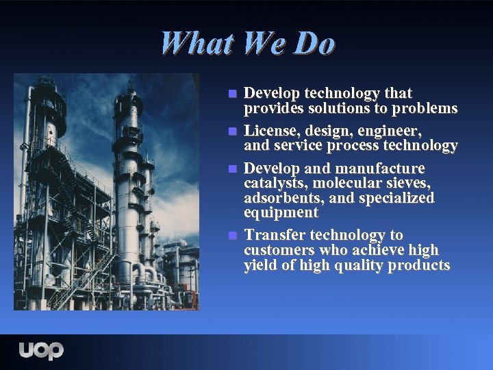 What We Do n n Develop technology that provides solutions to problems License, design,