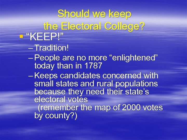 "Should we keep the Electoral College? § ""KEEP!"" – Tradition! – People are no"