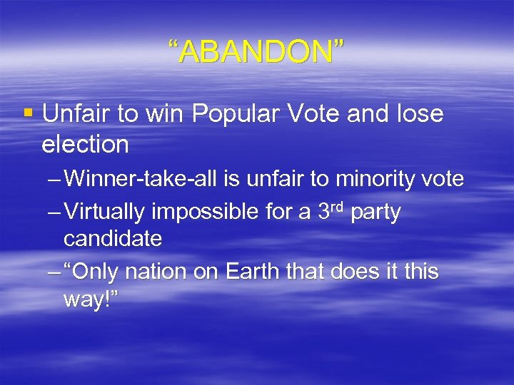 """ABANDON"" § Unfair to win Popular Vote and lose election – Winner-take-all is unfair"