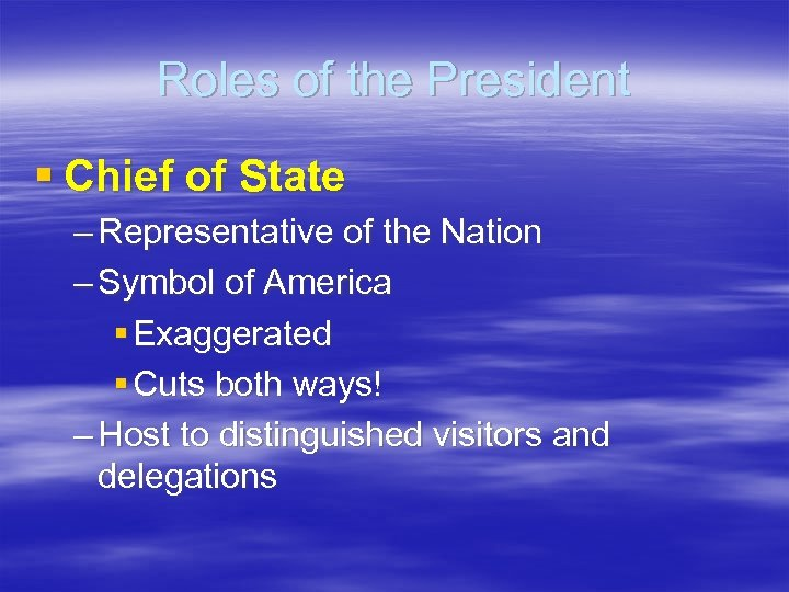 Roles of the President § Chief of State – Representative of the Nation –
