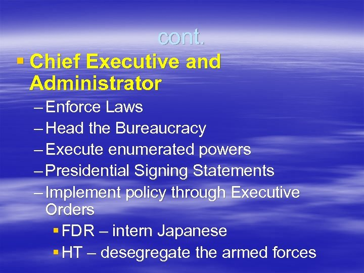 cont. § Chief Executive and Administrator – Enforce Laws – Head the Bureaucracy –