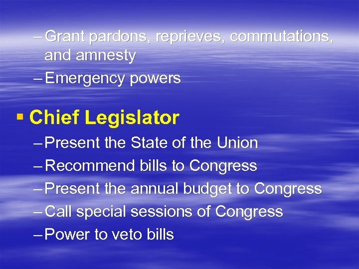 – Grant pardons, reprieves, commutations, and amnesty – Emergency powers § Chief Legislator –