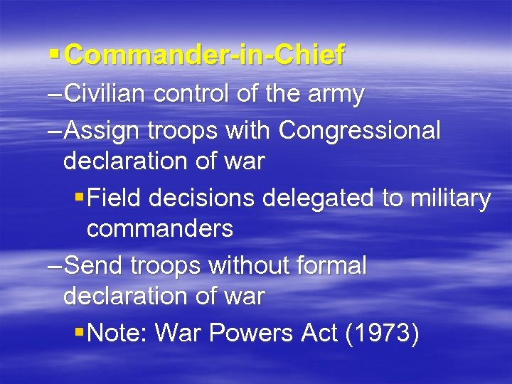 § Commander-in-Chief – Civilian control of the army – Assign troops with Congressional declaration