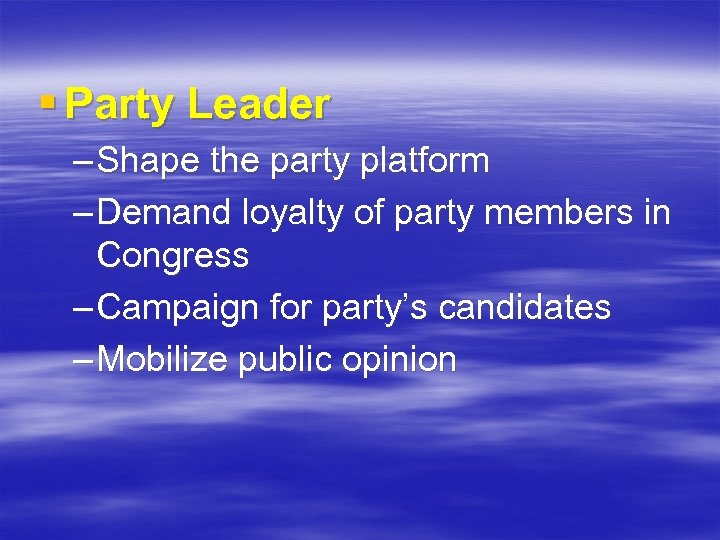 § Party Leader – Shape the party platform – Demand loyalty of party members