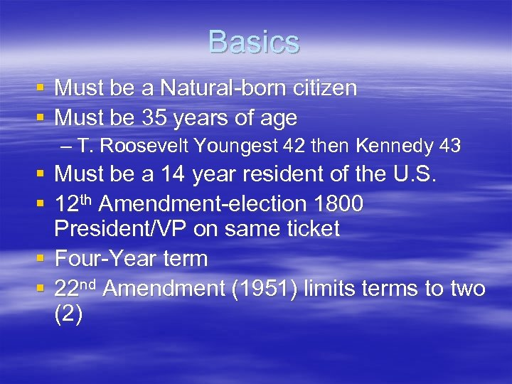 Basics § Must be a Natural-born citizen § Must be 35 years of age