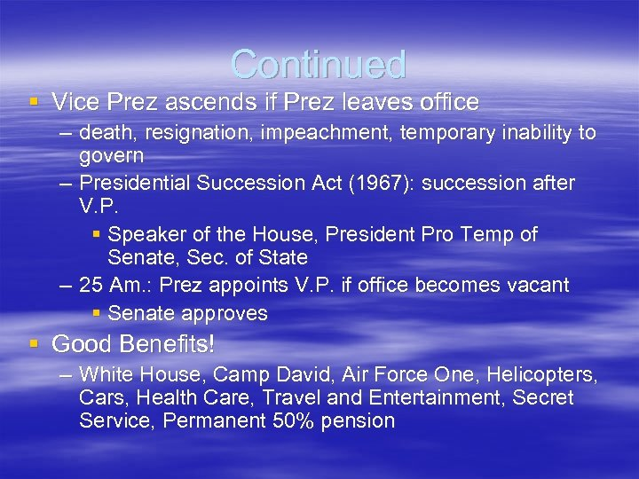 Continued § Vice Prez ascends if Prez leaves office – death, resignation, impeachment, temporary